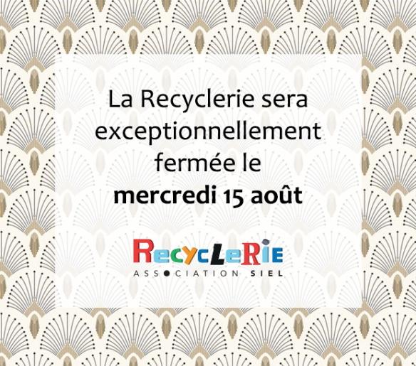 fermeture de la recyclerie 15 aout